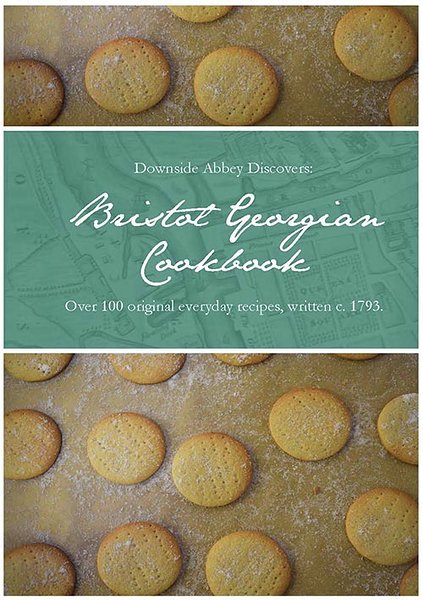 Miss Windsor's Delectables - front cover of the Bristol Georgian Cookbook - written by monks - Downside Abbey - Radstock, Somerset, England